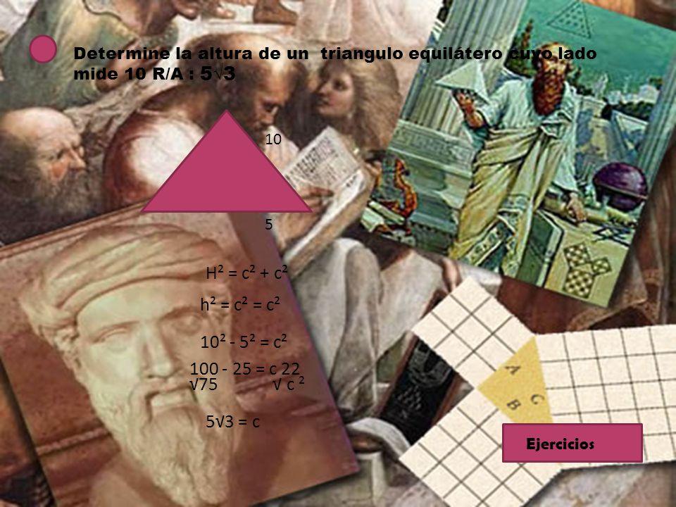 5√3 H² = c² + c² h² = c² = c² 10² - 5² = c² 100 - 25 = c 22 √75 √ c ²