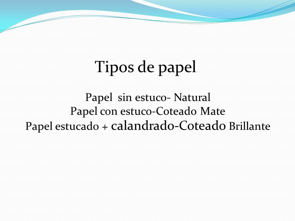 Tipos de papel Papel sin estuco- Natural Papel con estuco-Coteado Mate
