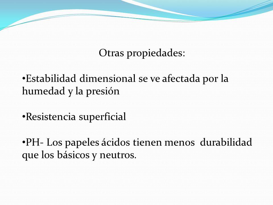 Otras propiedades: Estabilidad dimensional se ve afectada por la humedad y la presión. Resistencia superficial.