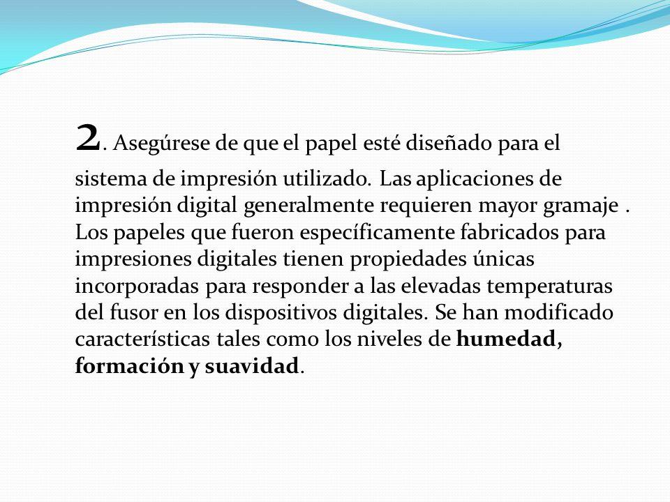 2. Asegúrese de que el papel esté diseñado para el sistema de impresión utilizado.