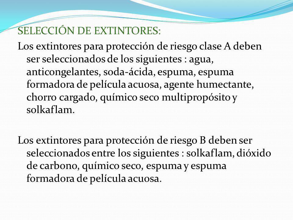 SELECCIÓN DE EXTINTORES: Los extintores para protección de riesgo clase A deben ser seleccionados de los siguientes : agua, anticongelantes, soda-ácida, espuma, espuma formadora de película acuosa, agente humectante, chorro cargado, químico seco multipropósito y solkaflam.