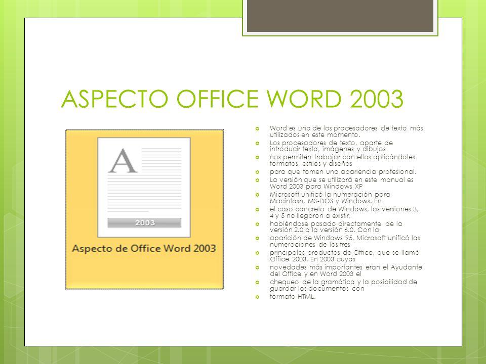 ASPECTO OFFICE WORD 2003 Word es uno de los procesadores de texto más utilizados en este momento.