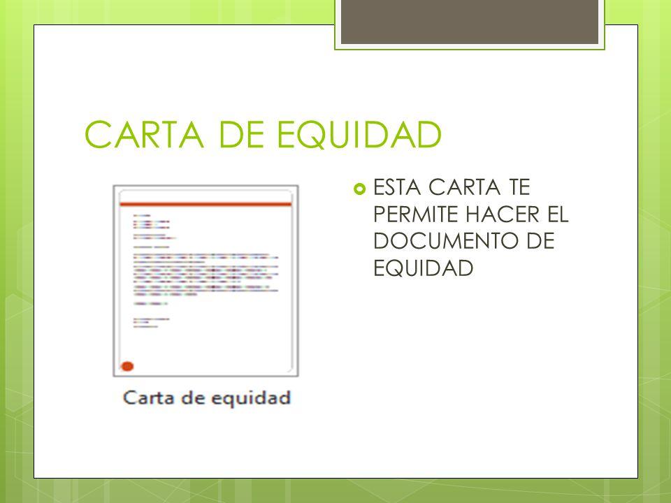 CARTA DE EQUIDAD ESTA CARTA TE PERMITE HACER EL DOCUMENTO DE EQUIDAD