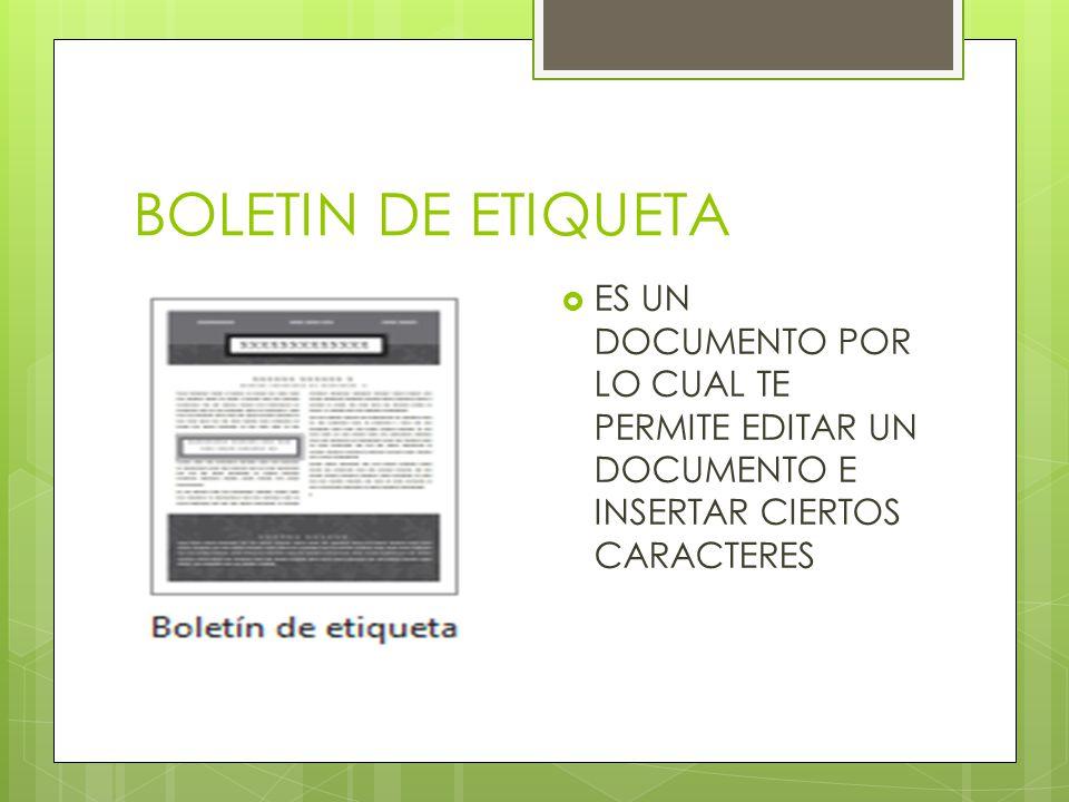 BOLETIN DE ETIQUETA ES UN DOCUMENTO POR LO CUAL TE PERMITE EDITAR UN DOCUMENTO E INSERTAR CIERTOS CARACTERES.
