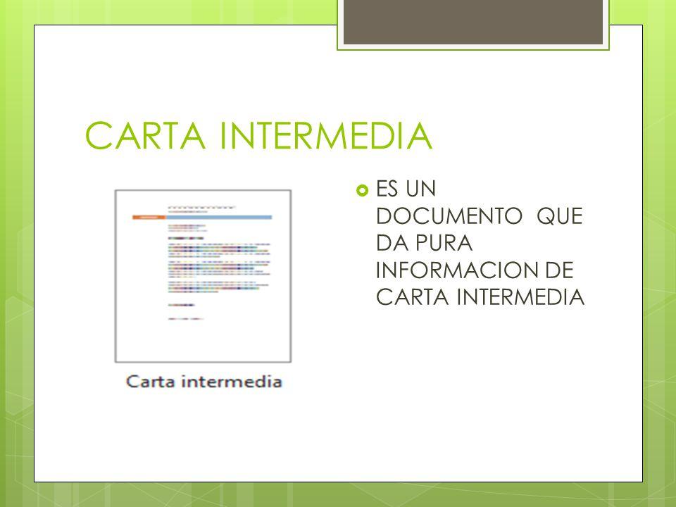 CARTA INTERMEDIA ES UN DOCUMENTO QUE DA PURA INFORMACION DE CARTA INTERMEDIA