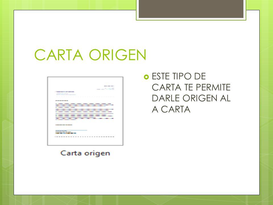 CARTA ORIGEN ESTE TIPO DE CARTA TE PERMITE DARLE ORIGEN AL A CARTA