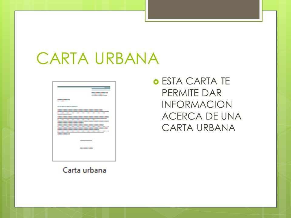 CARTA URBANA ESTA CARTA TE PERMITE DAR INFORMACION ACERCA DE UNA CARTA URBANA