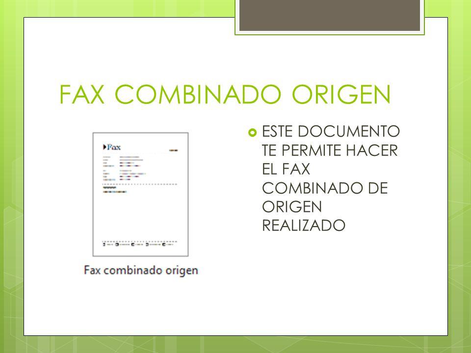 FAX COMBINADO ORIGEN ESTE DOCUMENTO TE PERMITE HACER EL FAX COMBINADO DE ORIGEN REALIZADO