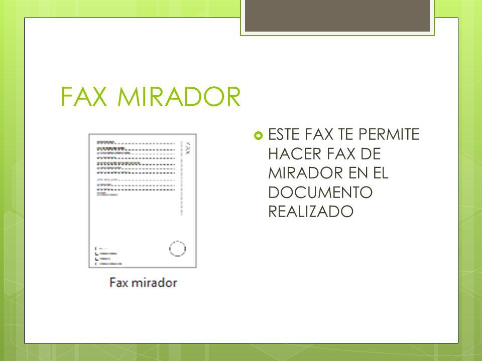 FAX MIRADOR ESTE FAX TE PERMITE HACER FAX DE MIRADOR EN EL DOCUMENTO REALIZADO