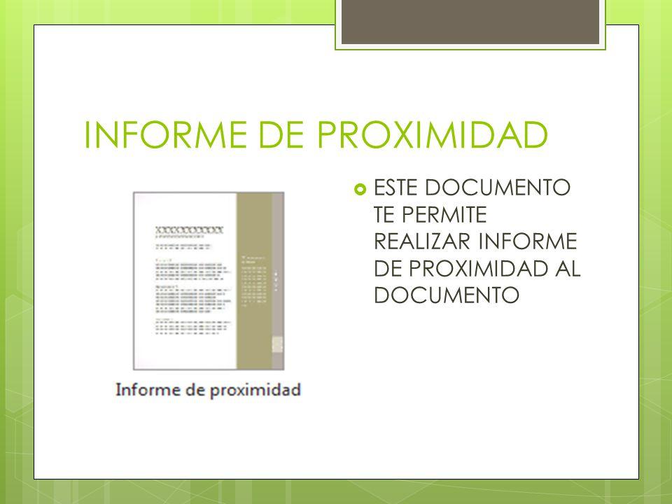 INFORME DE PROXIMIDAD ESTE DOCUMENTO TE PERMITE REALIZAR INFORME DE PROXIMIDAD AL DOCUMENTO