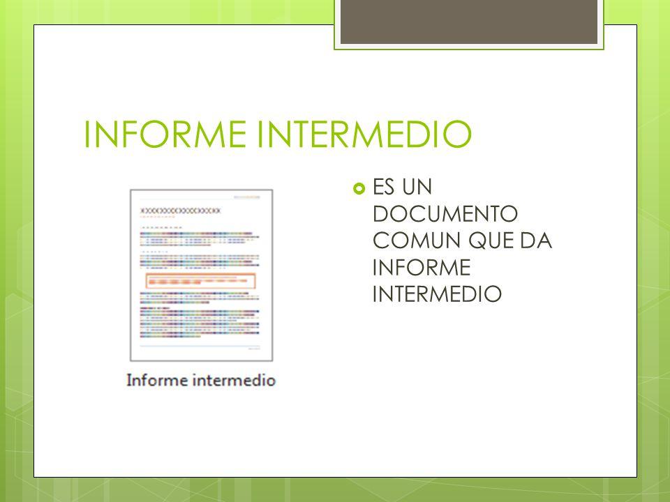 INFORME INTERMEDIO ES UN DOCUMENTO COMUN QUE DA INFORME INTERMEDIO