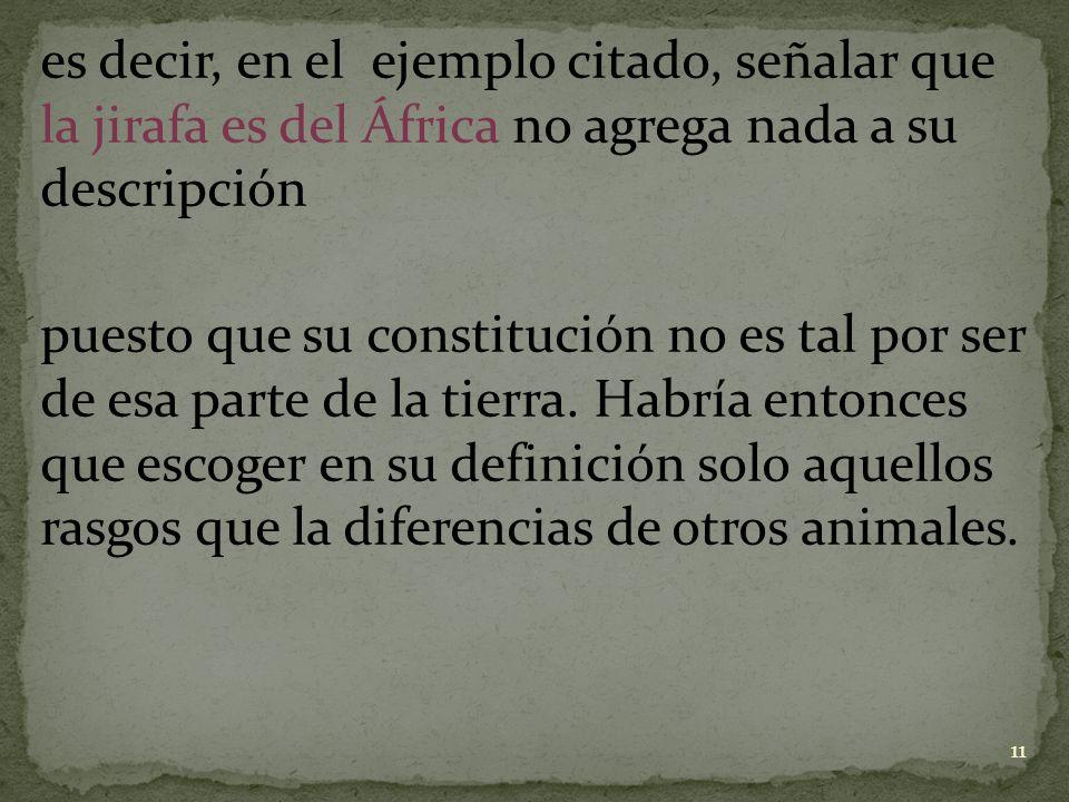 es decir, en el ejemplo citado, señalar que la jirafa es del África no agrega nada a su descripción