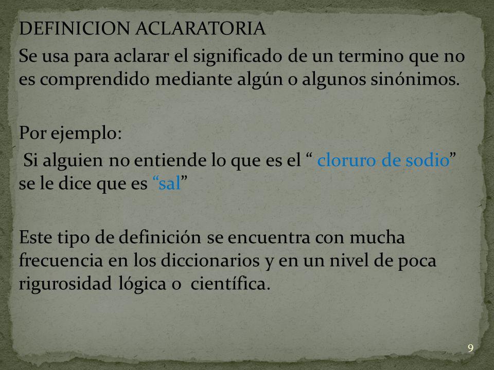 DEFINICION ACLARATORIA Se usa para aclarar el significado de un termino que no es comprendido mediante algún o algunos sinónimos.