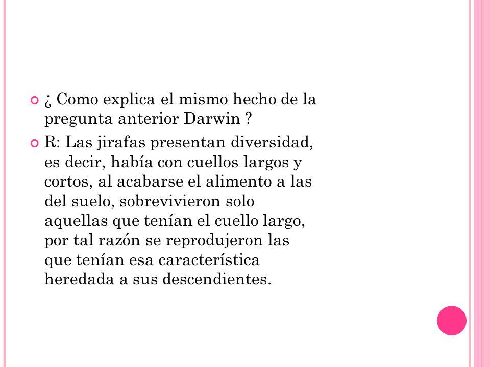 ¿ Como explica el mismo hecho de la pregunta anterior Darwin