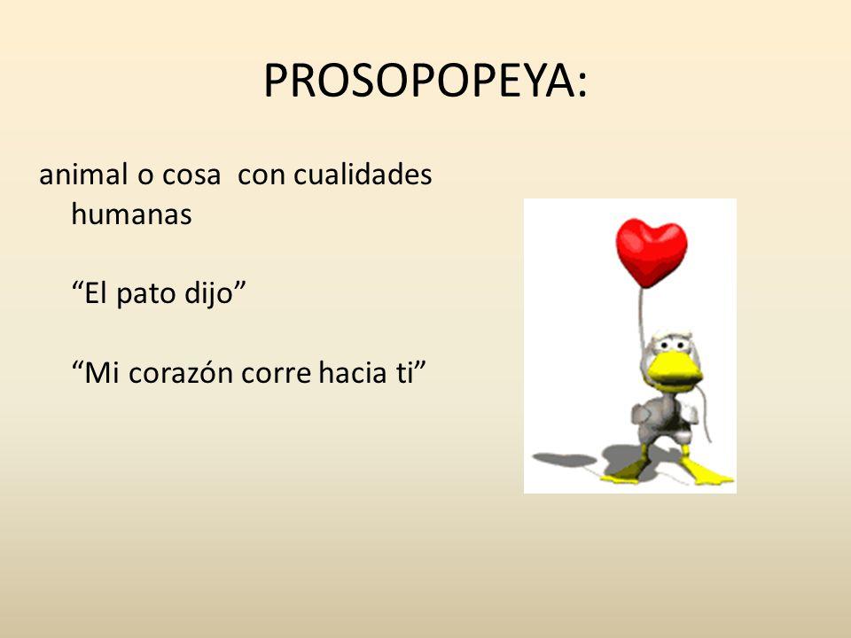 PROSOPOPEYA: animal o cosa con cualidades humanas El pato dijo Mi corazón corre hacia ti
