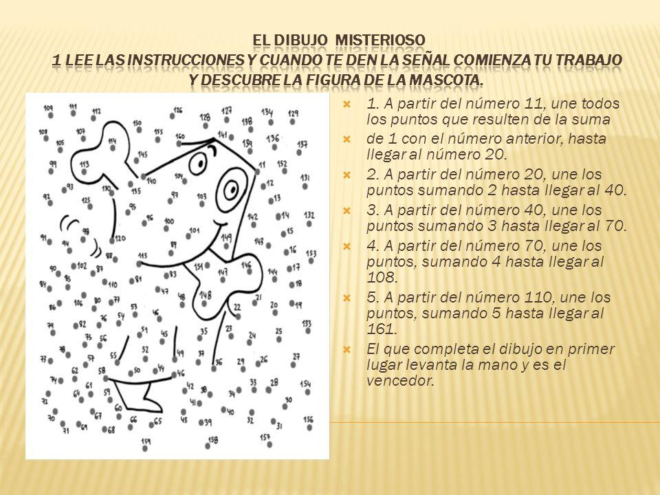 El dibujo Misterioso 1 Lee las instrucciones y cuando te den la señal comienza tu trabajo y descubre la figura de la mascota.