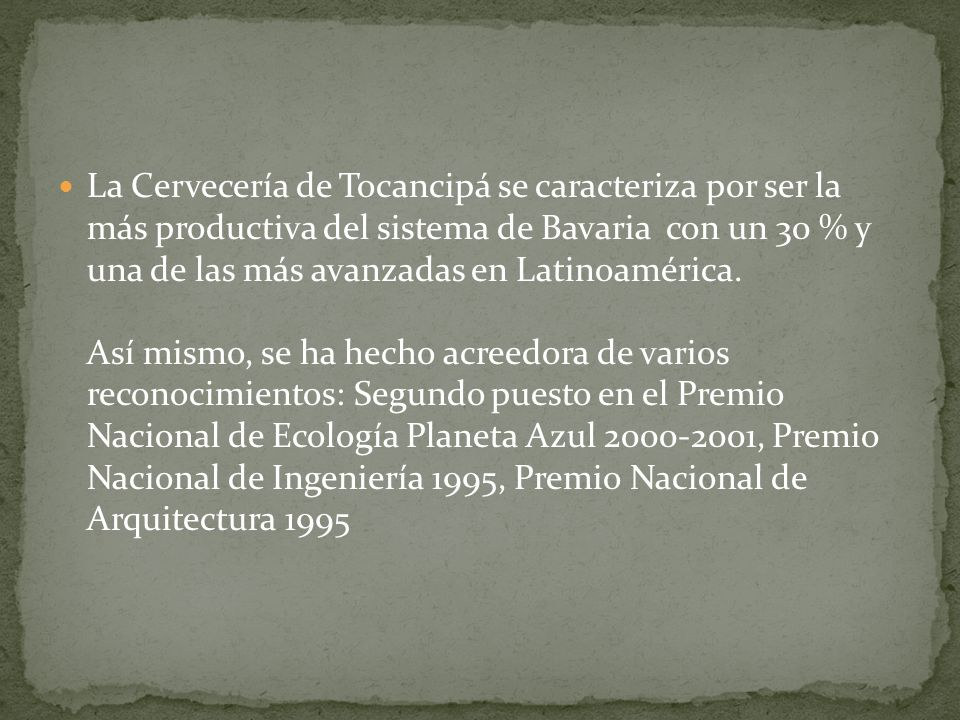 La Cervecería de Tocancipá se caracteriza por ser la más productiva del sistema de Bavaria con un 30 % y una de las más avanzadas en Latinoamérica.