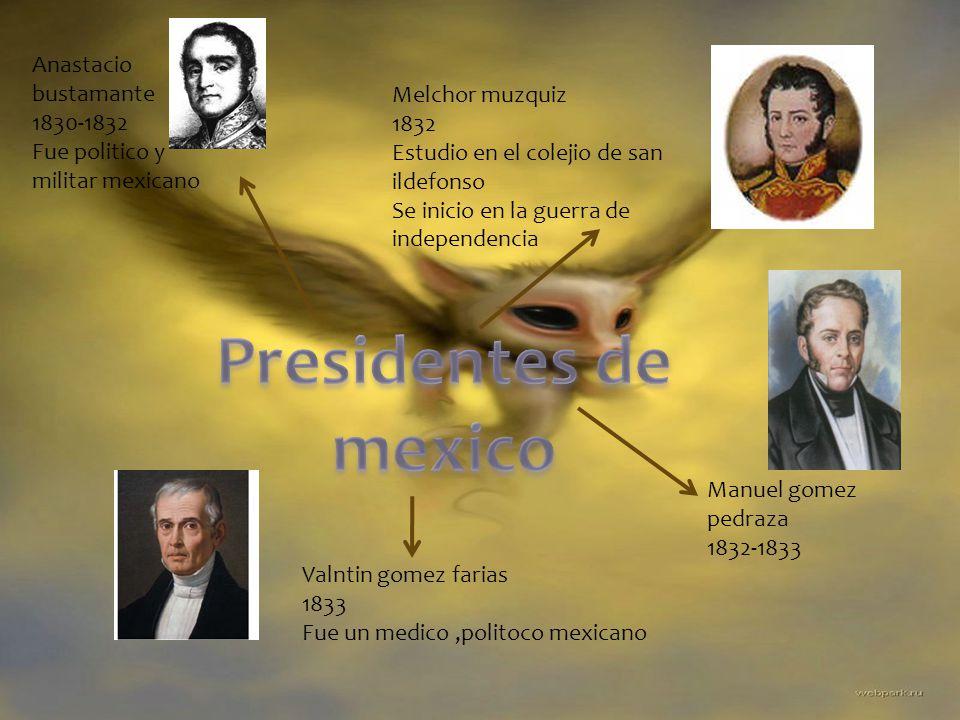Presidentes de mexico Anastacio bustamante 1830-1832 Melchor muzquiz
