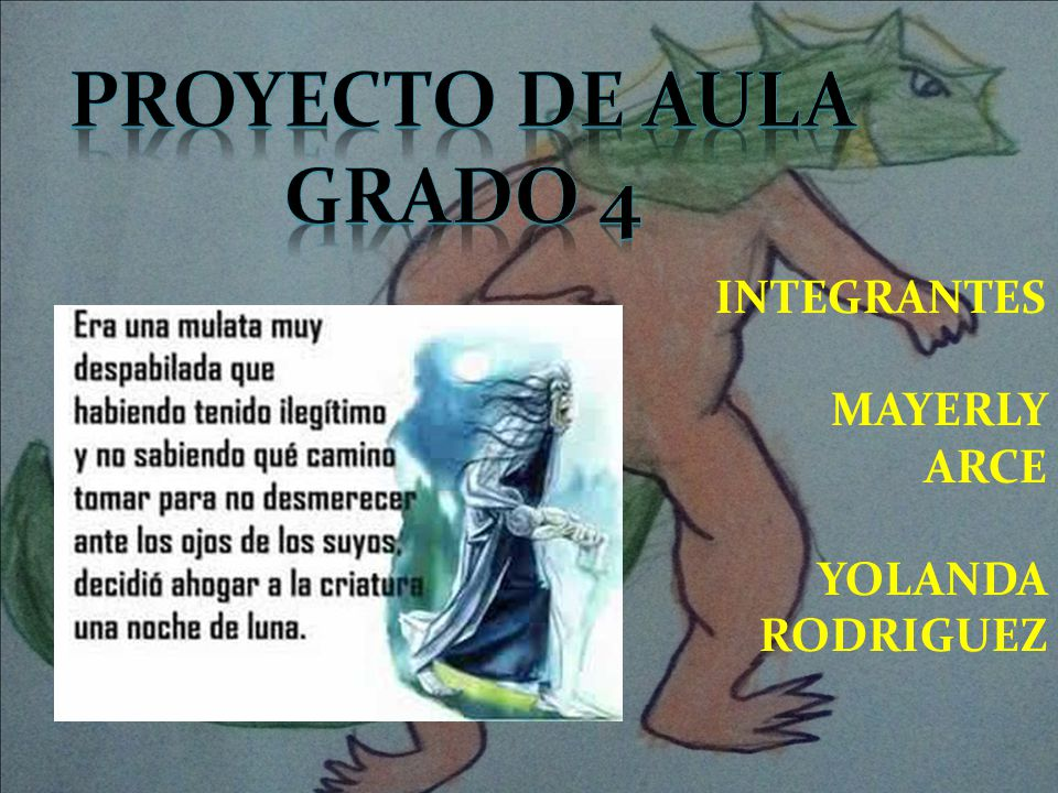 Proyecto de aula Grado 4 INTEGRANTES MAYERLY ARCE YOLANDA RODRIGUEZ