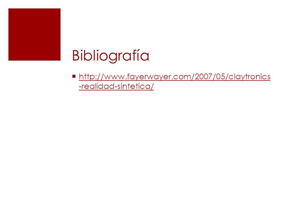 Bibliografía http://www.fayerwayer.com/2007/05/claytronics -realidad-sintetica/