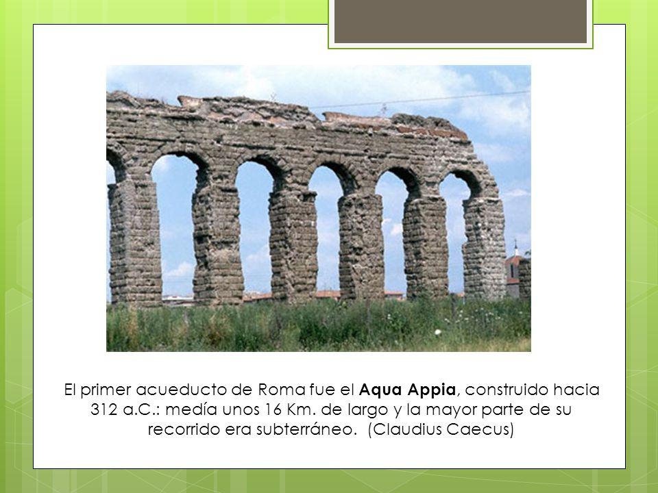 El primer acueducto de Roma fue el Aqua Appia, construido hacia 312 a