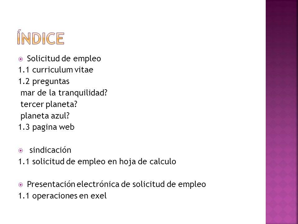 índice Solicitud de empleo 1.1 curriculum vitae 1.2 preguntas
