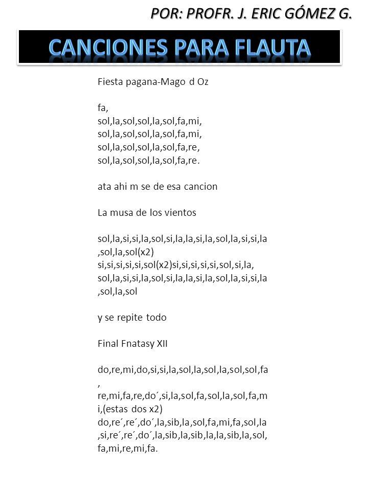 Canciones para Flauta POR: PROFR. J. ERIC GÓMEZ G.