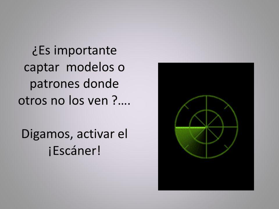 ¿Es importante captar modelos o patrones donde otros no los ven. …