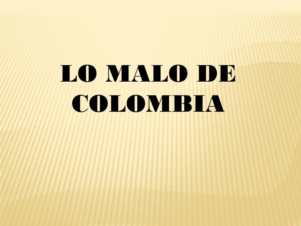 LO MALO DE COLOMBIA