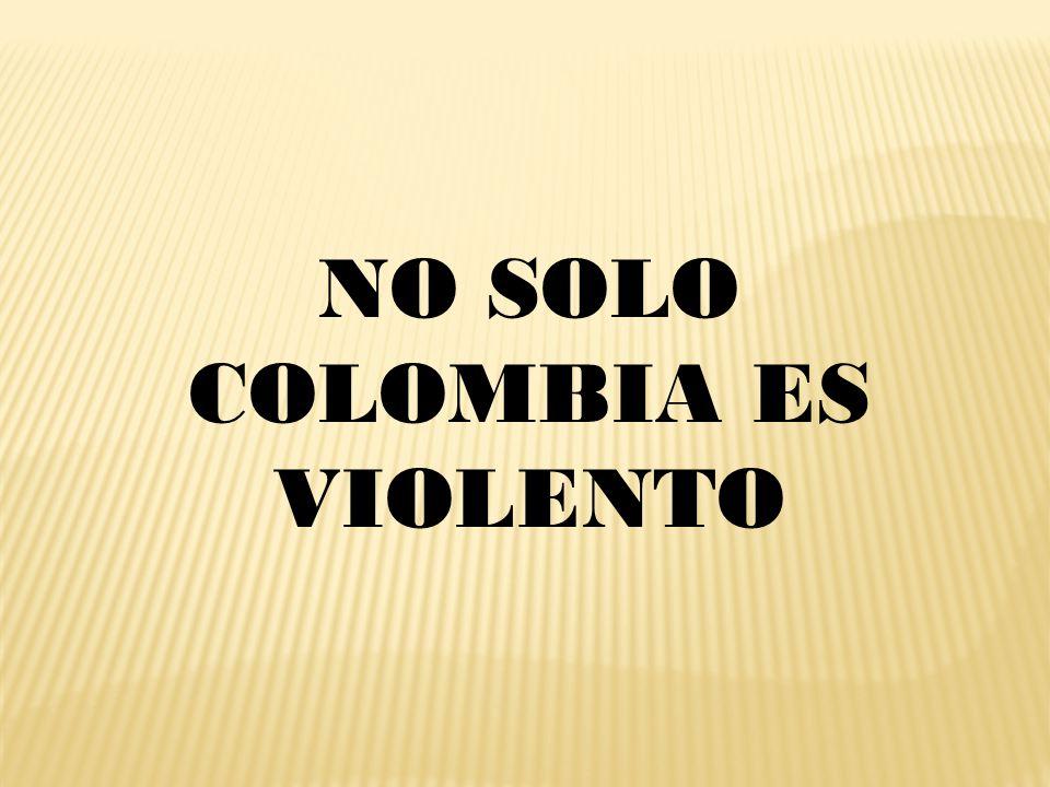 NO SOLO COLOMBIA ES VIOLENTO