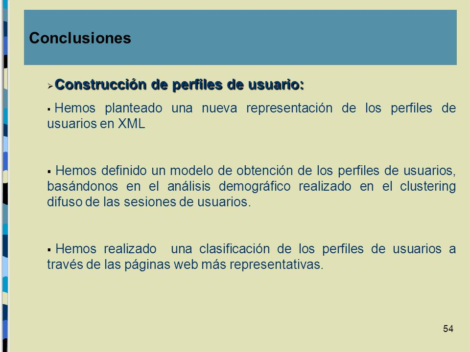 ConclusionesConstrucción de perfiles de usuario: Hemos planteado una nueva representación de los perfiles de usuarios en XML.