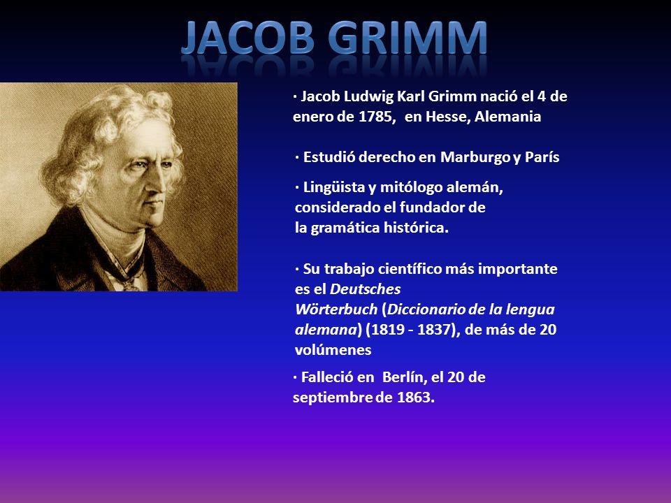 JACOb GRIMM · Jacob Ludwig Karl Grimm nació el 4 de enero de 1785, en Hesse, Alemania. · Estudió derecho en Marburgo y París.