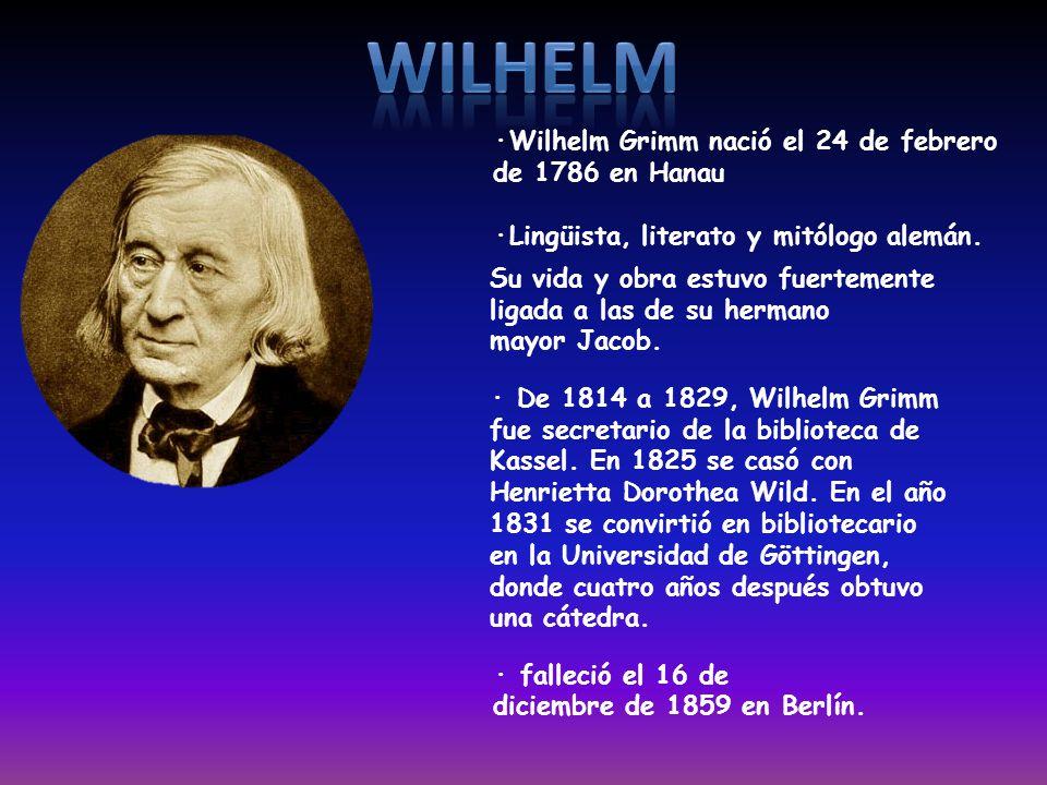 Wilhelm ·Wilhelm Grimm nació el 24 de febrero de 1786 en Hanau