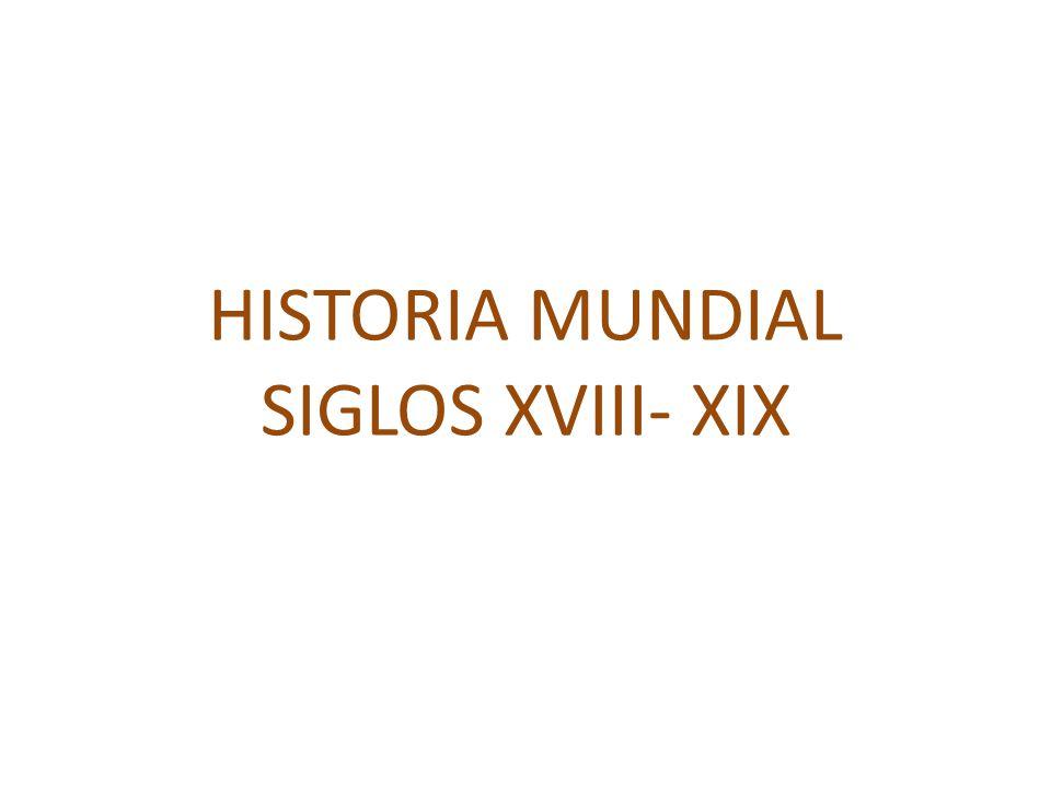 HISTORIA MUNDIAL SIGLOS XVIII- XIX
