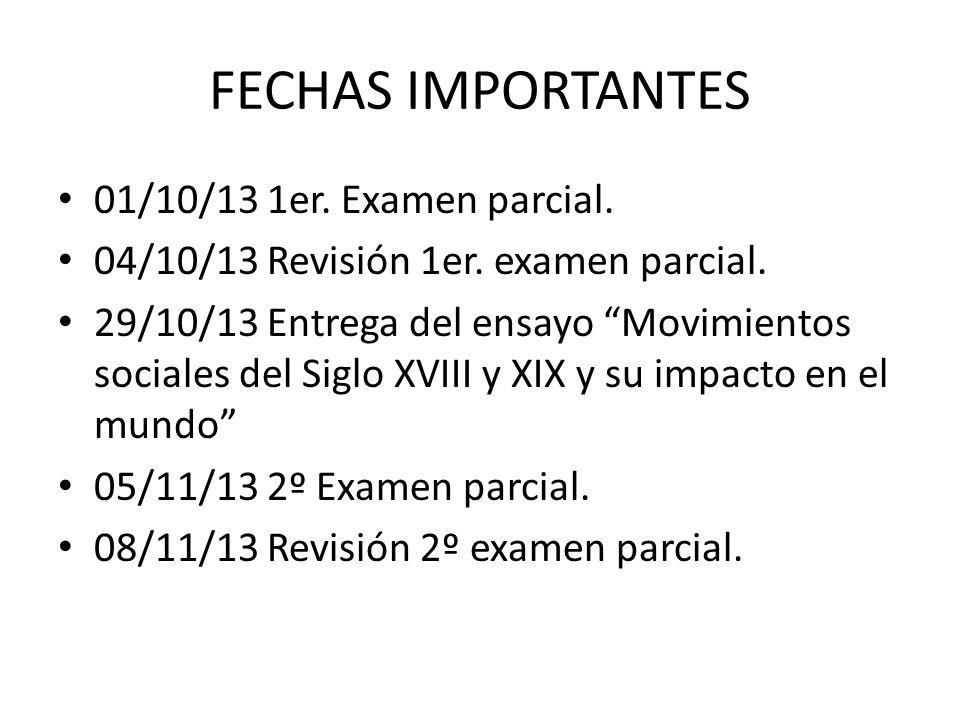 FECHAS IMPORTANTES 01/10/13 1er. Examen parcial.