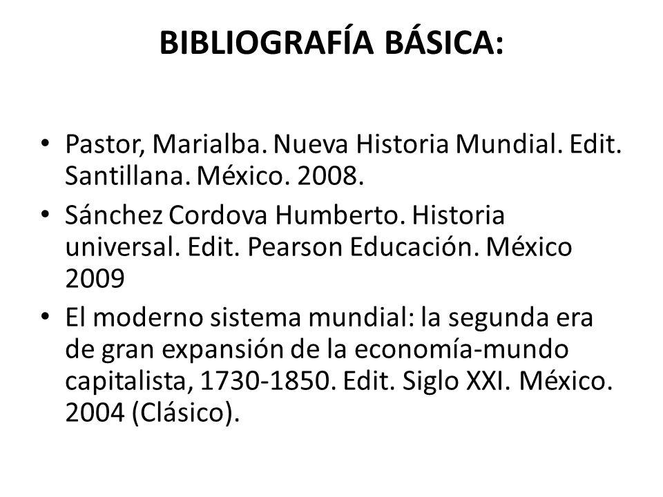 BIBLIOGRAFÍA BÁSICA: Pastor, Marialba. Nueva Historia Mundial. Edit. Santillana. México. 2008.