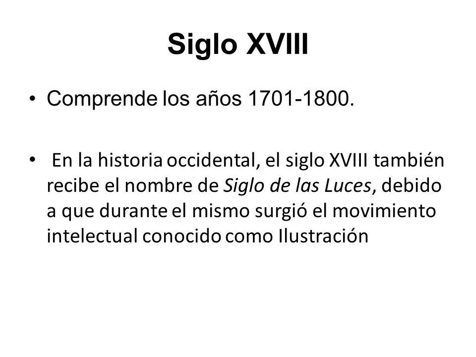 Siglo XVIII Comprende los años 1701-1800.