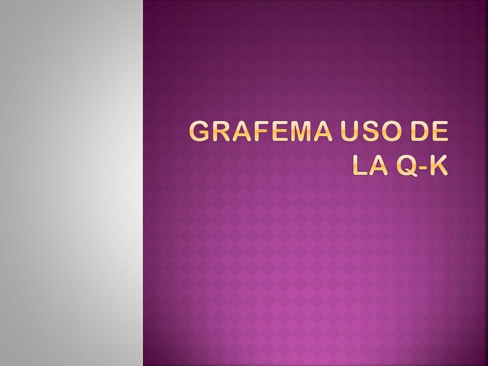 Grafema uso de la Q-K