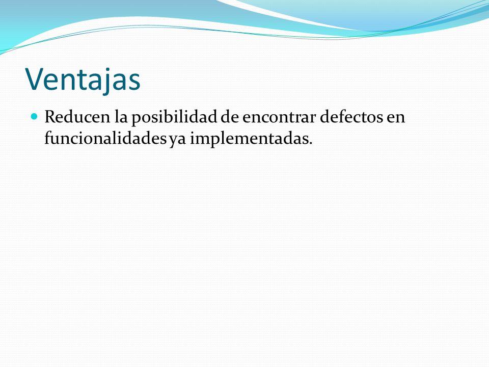 Ventajas Reducen la posibilidad de encontrar defectos en funcionalidades ya implementadas.