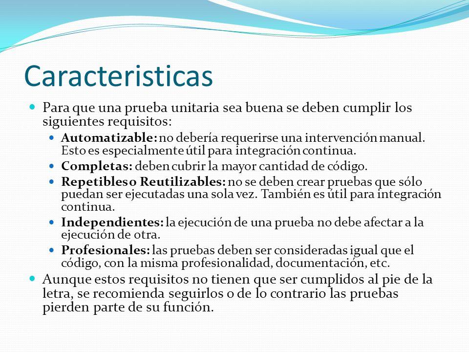 Caracteristicas Para que una prueba unitaria sea buena se deben cumplir los siguientes requisitos: