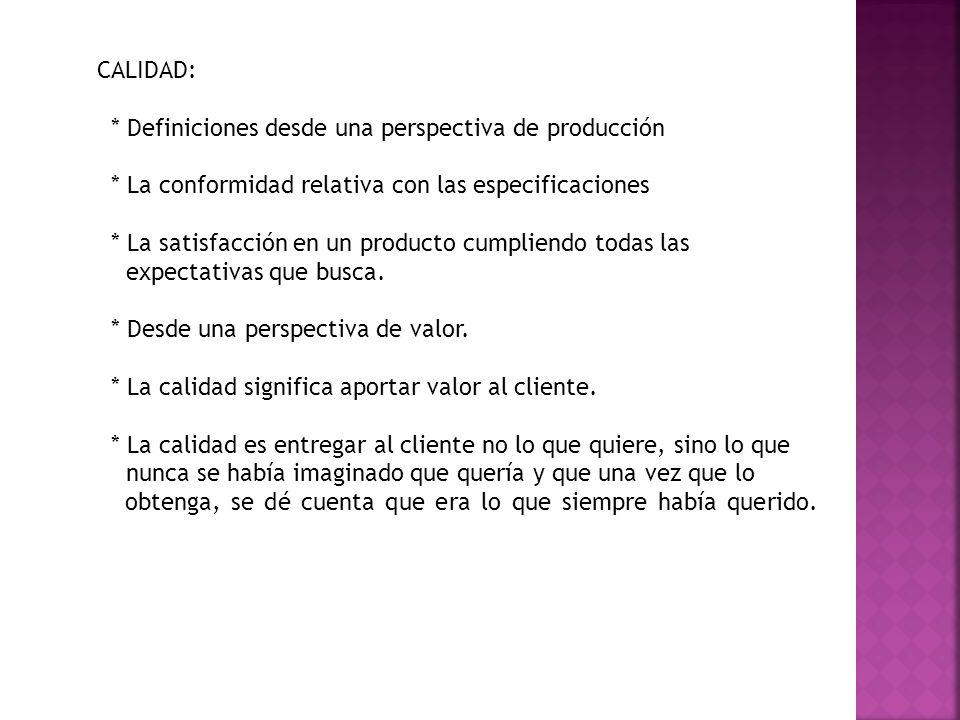 CALIDAD: * Definiciones desde una perspectiva de producción. * La conformidad relativa con las especificaciones.