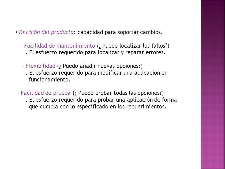 Revisión del producto: capacidad para soportar cambios.