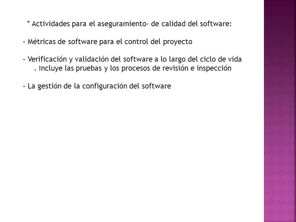 * Actividades para el aseguramiento- de calidad del software: