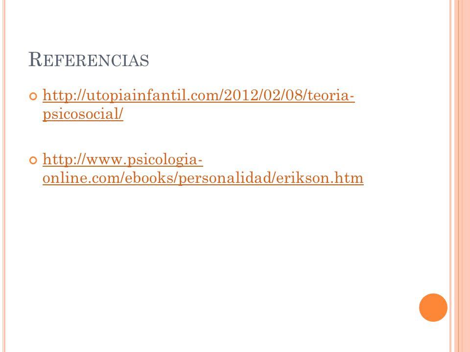 Referencias http://utopiainfantil.com/2012/02/08/teoria- psicosocial/