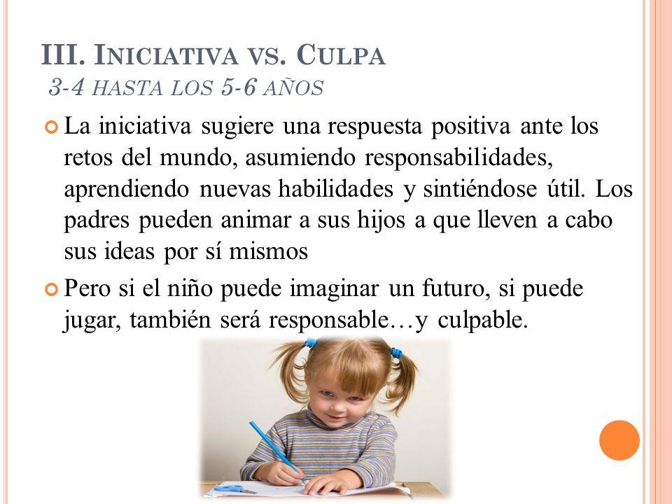 III. Iniciativa vs. Culpa 3-4 hasta los 5-6 años