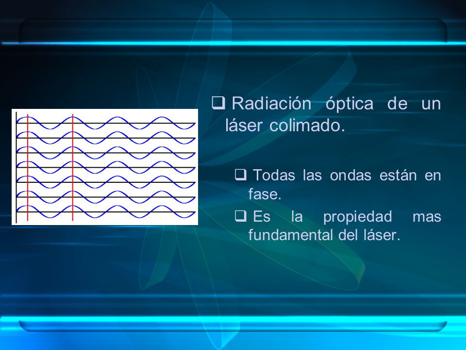 Radiación óptica de un láser colimado.