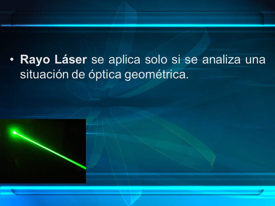 Rayo Láser se aplica solo si se analiza una situación de óptica geométrica.