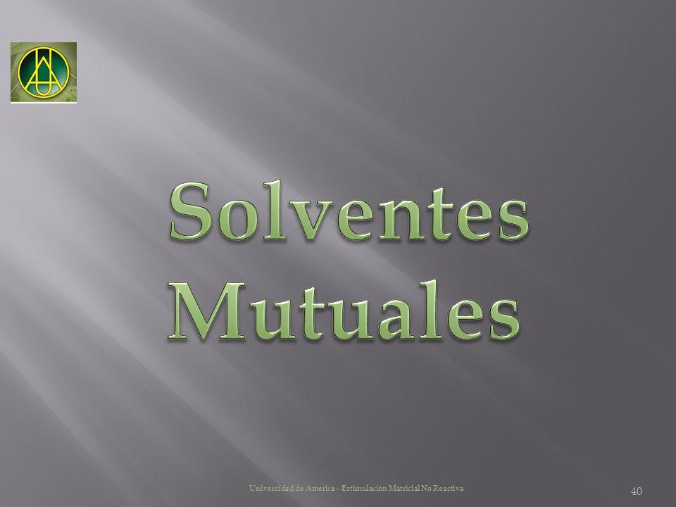 Solventes Mutuales Universidad de America – Estimulación Matricial No Reactiva