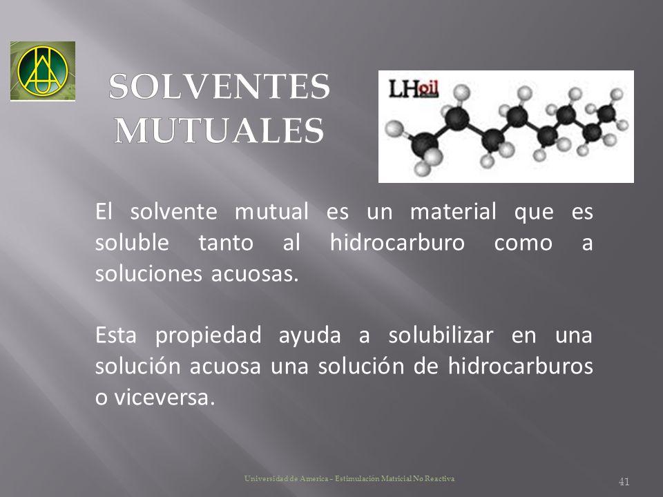 SOLVENTES MUTUALES. El solvente mutual es un material que es soluble tanto al hidrocarburo como a soluciones acuosas.