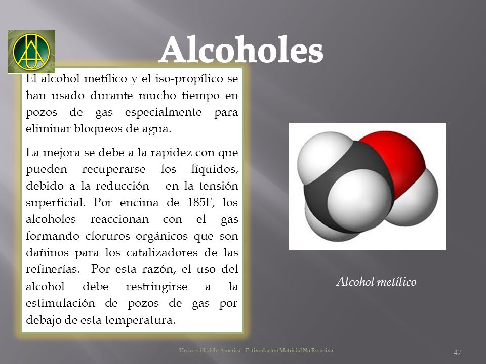 Alcoholes El alcohol metílico y el iso-propílico se han usado durante mucho tiempo en pozos de gas especialmente para eliminar bloqueos de agua.